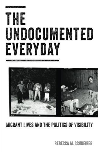 The Undocumented Everyday: Migrant Lives and the Politics of Visibility by Univ Of Minnesota Press
