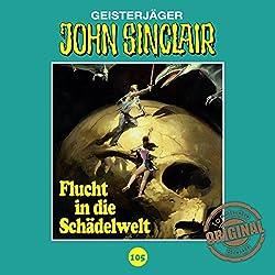 Flucht in die Schädelwelt (John Sinclair - Tonstudio Braun Klassiker 105)
