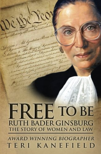 Free To Be Ruth Bader Ginsburg  The Story Of Women And Law