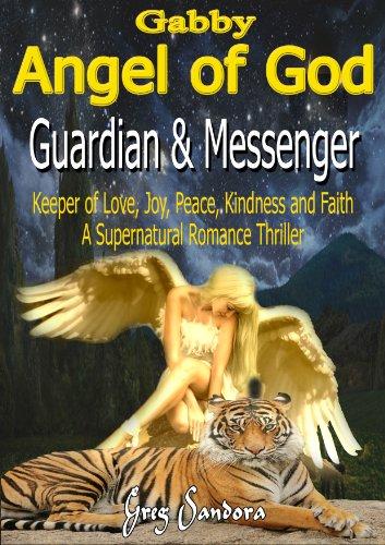 Gabby, Angel of God: Guardian and Messenger: ( A Supernatural Romance Thriller )