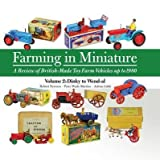 img - for [Farming in Miniature: Volume 2: A Review of British-Made Toy Farm Vehicles Up to 1980] (By: Robert Newson) [published: September, 2014] book / textbook / text book