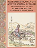 Watermelons, Walnuts and the Wisdom of Allah, Barbara K. Walker, 0896722546