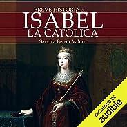 Breve historia de Isabel la Católica (Narración en Castellano) [Brief History of Isabel la Católica (Narration in Spanish)]