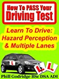 Learn To Drive: Hazard Perception & Multiple Lanes (How To Pass Your Driving Test Book 2)