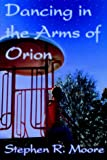 Dancing in the Arms of Orion, Stephen Moore, 0595663354