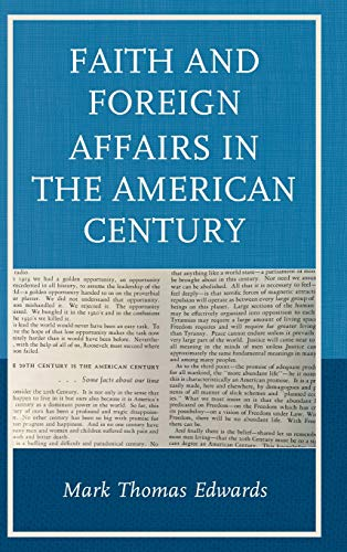 Faith and Foreign Affairs in the American Century (Religion in American History)
