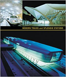 Modern Trains and Splendid Stations: Architecture, Design, and Rail