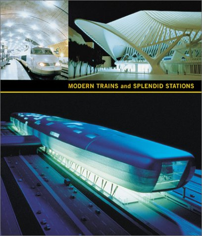 Modern Trains and Splendid Stations: Architecture and Design for the Twenty-first Century por Martha Thorne