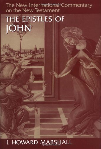 The Epistles of John (The New International Commentary on the New Testament) by I. Howard Marshall (1978-07-14)