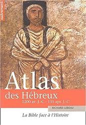 Atlas des Hébreux : La Bible face à l'histoire, 1200 av. J.-C. - 135 apr. J.-C.