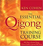 The Essential Qigong Training Course: 100 Days to Increase Energy, Physical Health, and Spiritual Well-Being