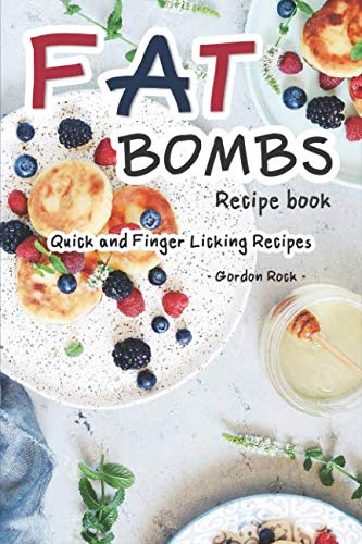 Fat Bombs Recipe Book: Quick and Finger Licking Recipes by Gordon Rock