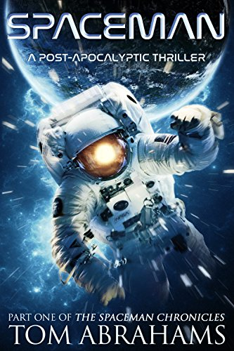 SpaceMan: A Post-Apocalyptic Thriller (The SpaceMan Chronicles Book 1) eBook: Tom Abrahams: Amazon.co.uk: Kindle Store