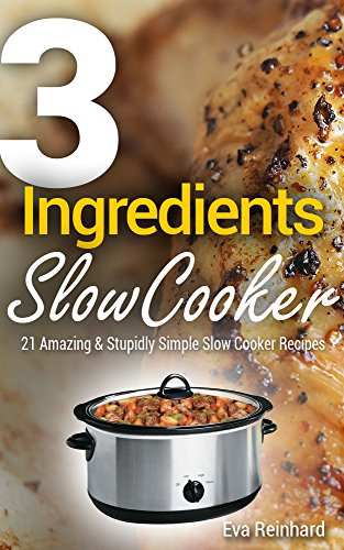 3 Ingredient Slow Cooker: 21 Amazing & Stupidly Simple Slow Cooker Recipes (Healthy Recipes, Crock Pot Recipes, Slow Cooker Recipes,  Caveman Diet, Stone Age Food, Clean Food)