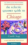 The Eclectic Gourmet Guide to Chicago, Camille Stagg, 0897323262