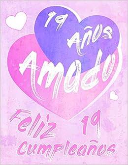 Feliz 19 Cumpleaños: 19 Años Amado, Decir feliz cumpleaños ...