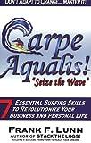 Carpe Aqualis! Seize the Wave, Frank F. Lunn, 0972830073