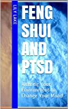 Feng Shui and PTSD: Altering Your Environment to Change Your Mood
