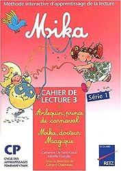 Mika : Arlequin, prince de carnaval suivi de Mika, docteur magique. Cahier de lecture 3