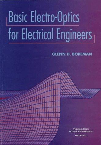 Basic ElectroOptics for Electrical Engineers (SPIE Tutorial Texts in Optical Engineering Vol. TT31)