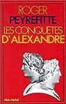 Histoire d'Alexandre, tome 2 : Les conquêtes d'Alexandre par Peyrefitte