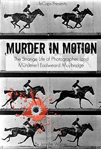 Murder in Motion: The Strange Life of Photographer (and Murderer) Eadweard Muybridge