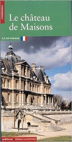 Livres Le Château de Maisons. Maisons-Laffitte pdf