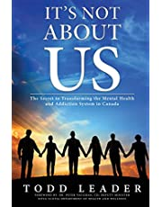 It's Not About Us: The Secret to Transforming the Mental Health and Addiction System in Canada