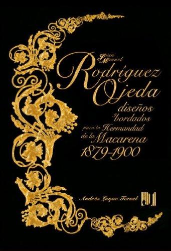 Descargar Libro Juan Manuel Rodríguez Ojeda: Diseños Y Bordados Para La Hermandad De La Macarena, 1879-1900 Andrés Luque Teruel