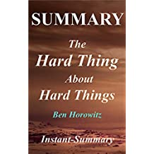 Summary   The Hard Thing About Hard Things: By Ben Horowitz - Building a Business When There Are No Easy Answers (The Hard Thing About Hard Things: A Complete ... Audible, Paperback, Hardcover, Summary 1)