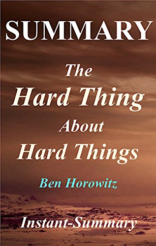 Summary | The Hard Thing About Hard Things: By Ben Horowitz - Building a Business When There Are No Easy Answers (The Hard Thing About Hard Things: A Complete ... Audible, Paperback, Hardcover, Summary 1)