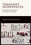 Transient Workspaces: Technologies of Everyday Innovation in Zimbabwe (MIT Press)