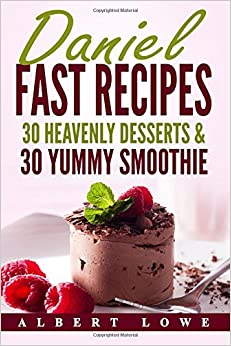 Book Daniel Fast Recipes: 30 Heavenly Desserts & 30 Yummy Smoothie