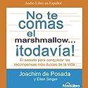 No te Comas el Marshmallow... ¡Todavia! [Don't Eat the Marshmallow...Yet!] Audiobook by Joachim De Posada, Ellen Singer Narrated by Joachim De Posada, Sergio Dore, Javier Coronel