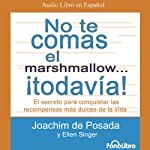 No te Comas el Marshmallow... ¡Todavia! [Don't Eat the Marshmallow...Yet!] | Joachim De Posada,Ellen Singer
