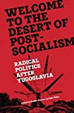 Welcome to the Desert of Post-Socialism: Radical Politics After Yugoslavia