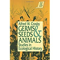 Germs, Seeds and Animals: Studies in Ecological History: Studies in Ecological History : Studies in Ecological History…