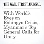 With World's Eyes on Rohingya Crisis, Myanmar's Top General Calls for Unity | James Hookway