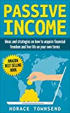 Passive income: Ideas and strategies on how to acquire financial freedom and live life on your terms (Online business, kindle, income streams, investments Book 1)
