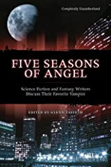 Five Seasons Of Angel: Science Fiction and Fantasy Writers Discuss Their Favorite Vampire (Smart Pop series) Paperback