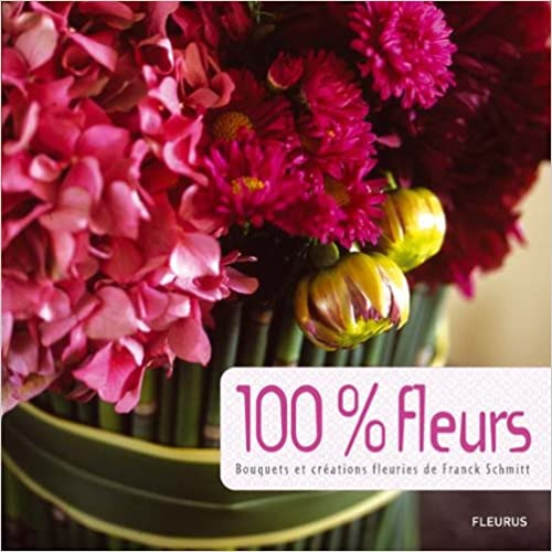 En ligne téléchargement gratuit 100% fleurs : Bouquets et créations fleuries epub pdf