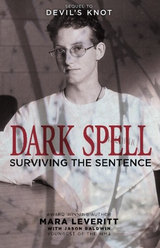 Dark Spell: Surviving the Sentence (Justice Knot Trilogy) (Volume 2) (The True Story Of The West Memphis Three)