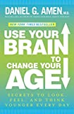 img - for Use Your Brain to Change Your Age: Secrets to Look, Feel, and Think Younger Every Day book / textbook / text book