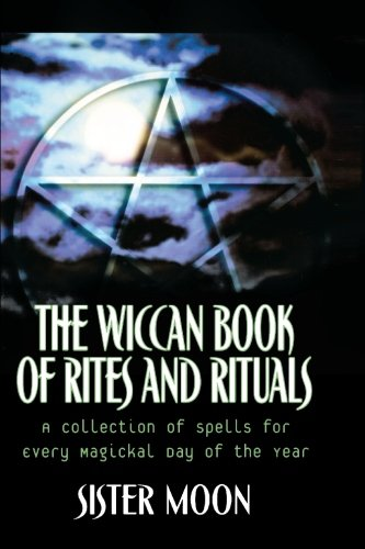 Download The Wiccan Book of Rites and Rituals: A Collection of Spells for Every Magickal Day of the Year pdf