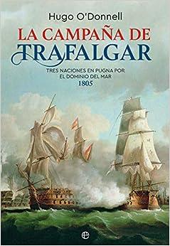 La campaña de Trafalgar: Tres naciones en pugna por el dominio del mar 1805