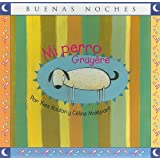Mi perro Gruyere/ My Dog Gruyere (Buenas Noches/ Good Night) (Spanish