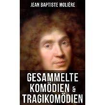 Gesammelte Komödien & Tragikomödien von Jean Baptiste Molière: Der Misanthrop + Tartuffe + Die erzwungene Heirath + Der Geizige + Die Schule der Frauen ... Kranke + Die Zierpuppen (German Edition)