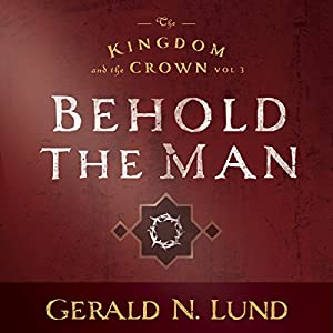 Kingdom and the Crown Vol. 3: Behold the Man Audiobook