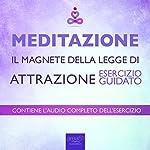 Meditazione - Il magnete della Legge di Attrazione [Meditation - The Magnet of the Law of Attraction]: Esercizio guidato [Guided Exercise] | Paul Green