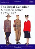 The Royal Canadian Mounted Police 1873-1987, Robin May and David Ross, 085045834X